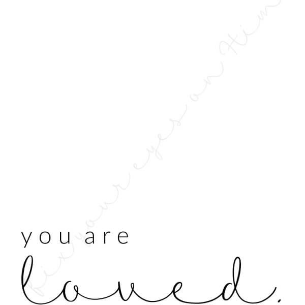 you are loved 8x10 printable | fixyoureyesonhim.com #printable