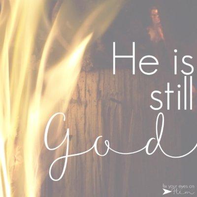 He is still God