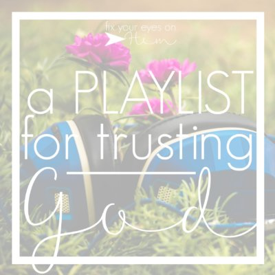 a playlist for trusting God in hard times