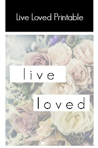 live loved printable | fixyoureyesonhim.com #selfcare #body #mind #spirit #mission