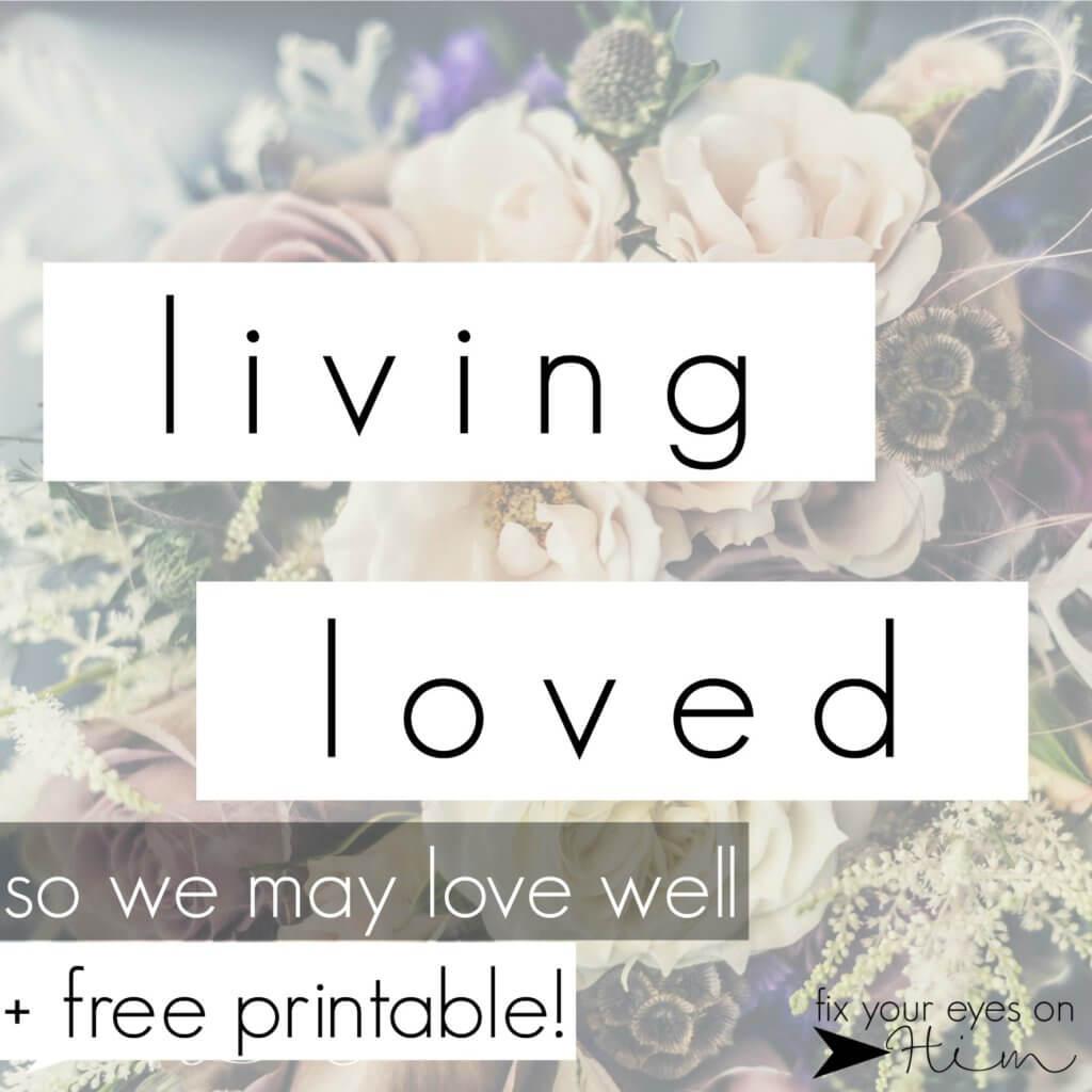 living loved | fixyoureyesonhim.com #spiritcare #love #Christian