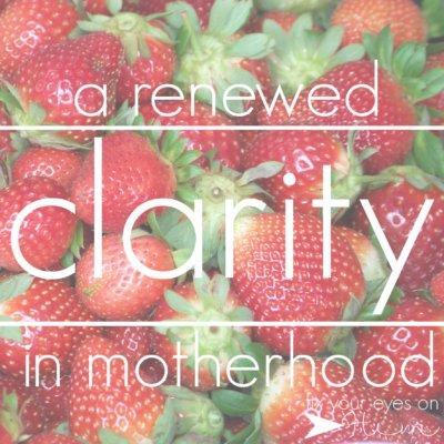 a renewed clarity in motherhood