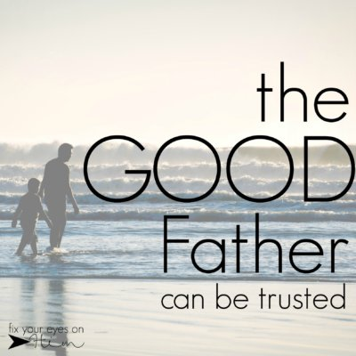 the good Father can be trusted