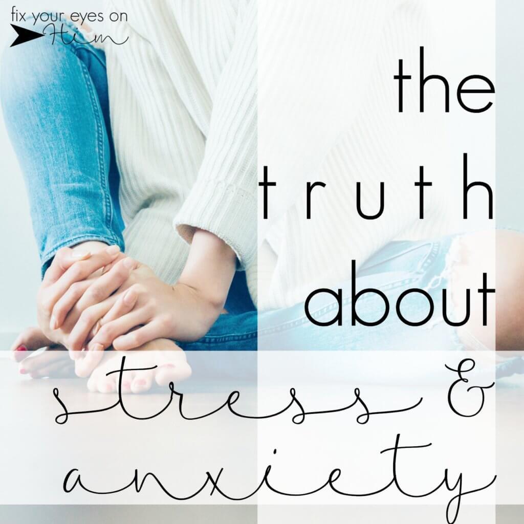 the truth about stress & anxiety | fixyoureyesonhim.com #anxiety #panic #faith #mind #spirit #fear