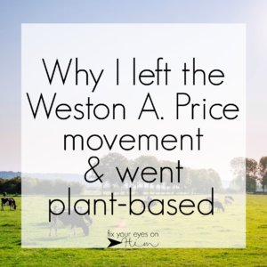why I left the Weston A. Price movement and went plant-based