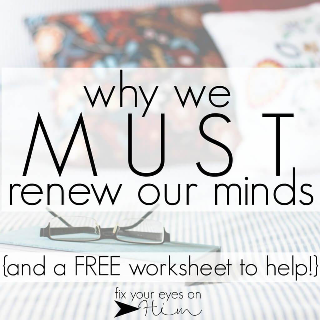 why we MUST renew our minds | fixyoureyesonhim.com #mindcare #renew #health #wholness #freebie