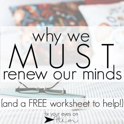 why we MUST renew our minds {and a free worksheet to help!}