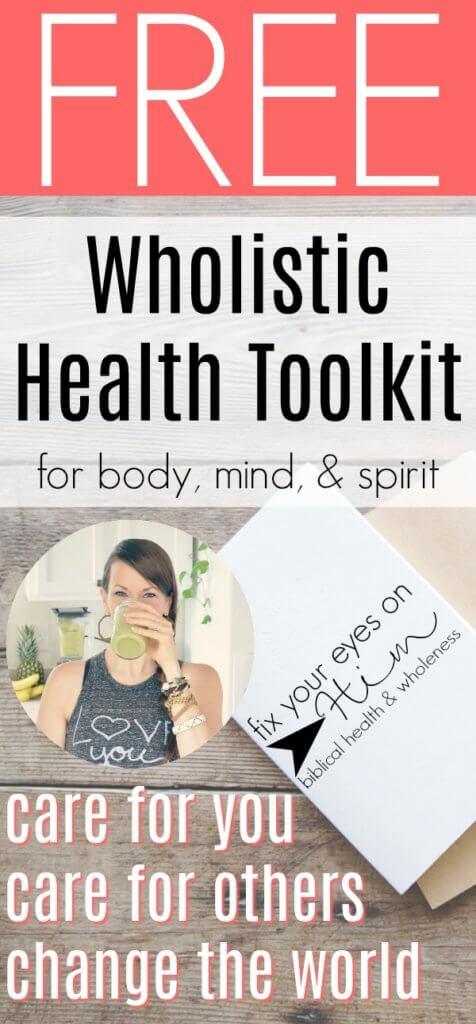 FREE wholistic health toolkit | fixyoureyesonhim.com #selfcare #body #mind #spirit #mission #Christian