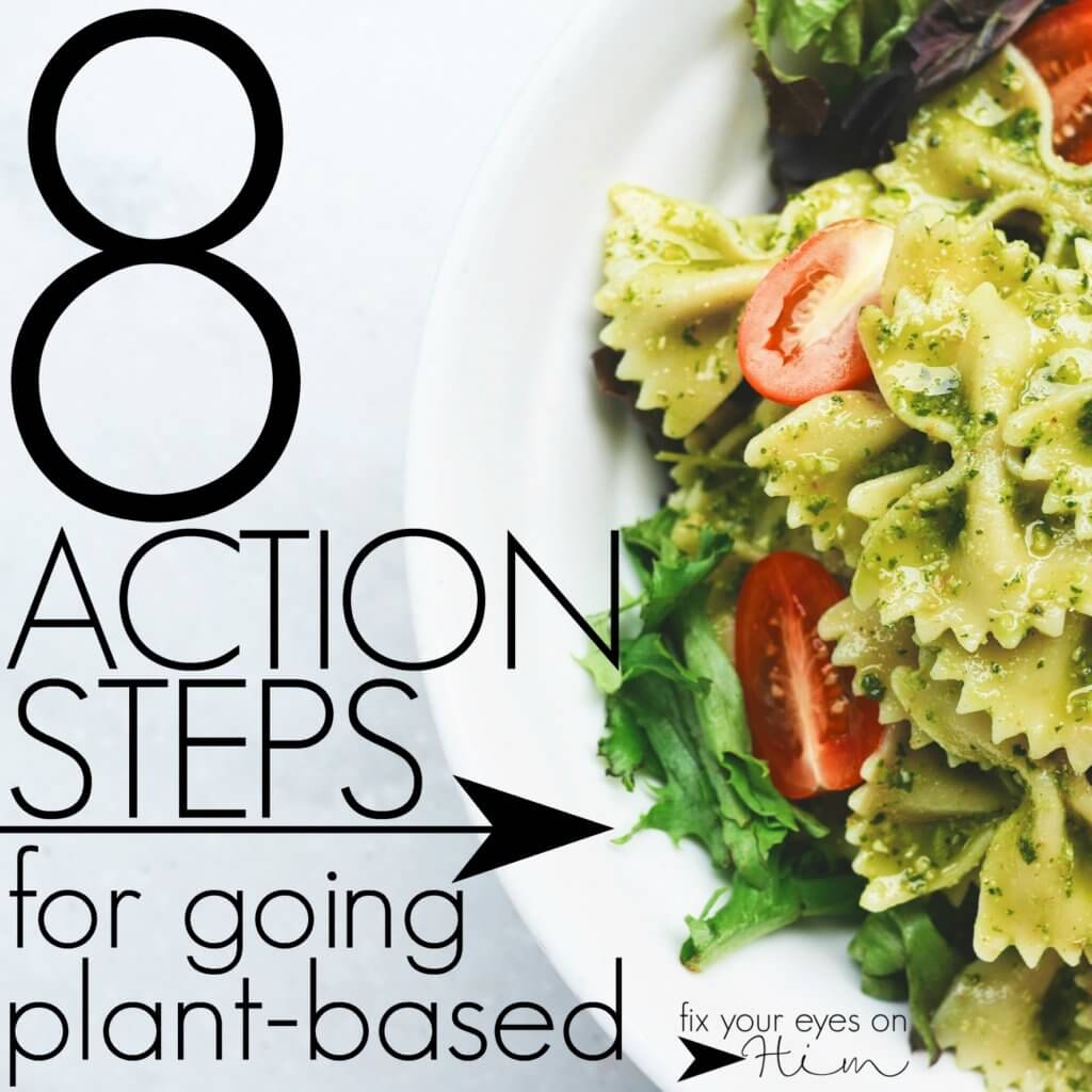8 action steps for going plant-based