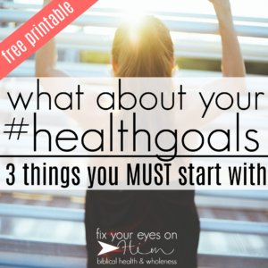 what about your #healthgoals? 3 things you MUST start with! {and free printable}