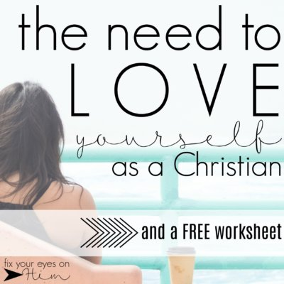 the need to love yourself as a Christian {and a free worksheet!}