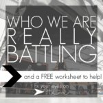 who we are really battling {and a free worksheet!}