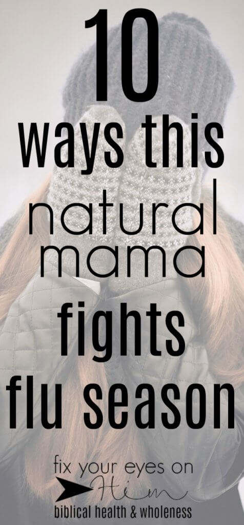10 ways this natural mama fights flu season | fixyoureyesonhim.com #flu #sick #colds #cold #health #healthy #remedy #remedies #natural #wholistic #holistic #wellness #wholeness #temple #care #faith #nutrition #diet #nourishing #sickness #prevention #prevent #food #prayer