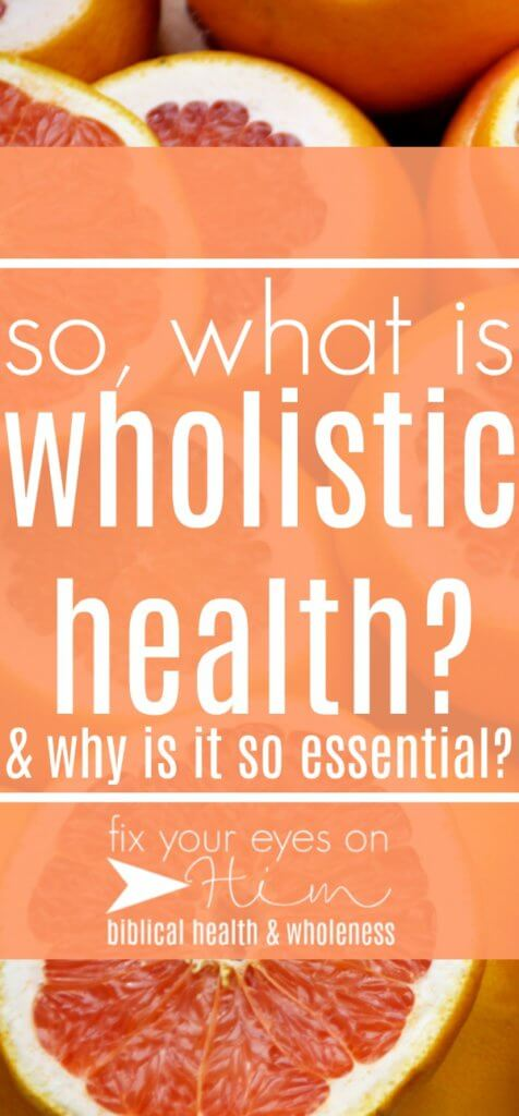 what is wholistic health | fixyoureyesonhim.com #health #healthy #holistic #wholistic #body #mind #spirit #healing #biblical #Bible #Christian #selfcare #self #care #wellness #wholeness