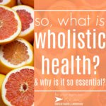 so what is WHOLISTIC health?