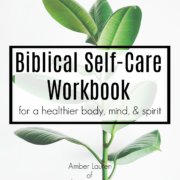 Biblical Self-Care Workbook | fixyoureyesonhim.com #selfcare #self #care #Bible #Christian #body #mind #spirit #wholistic #health #wellness #wholeness #workbook #printables #worksheets #study #group #individual