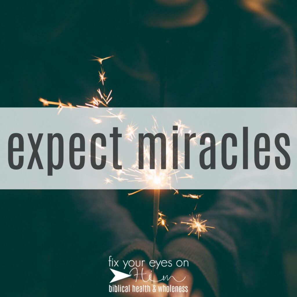 expect miracles | my word for the year | fixyoureyesonhim.com #miracles #word #2018 #prayer #year