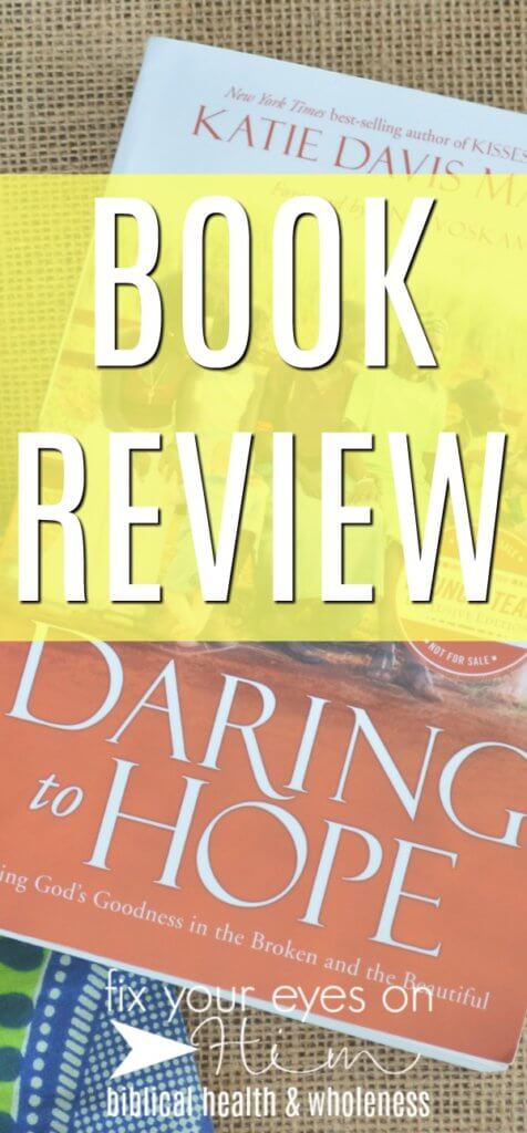 book review: Daring to Hope by Katie Davis Majors | fixyoureyesonhim.com #book #review #Christian #nonfiction #non #fiction #hope #faith #Africa #struggle #loss #hardship #hardships #broken #beautiful #God #goodness