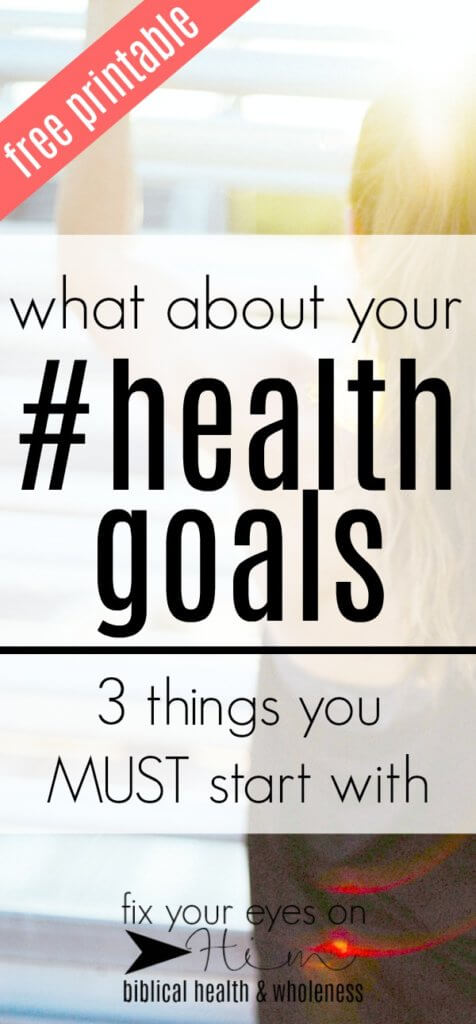 what about your #healthgoals? 3 things you MUST start with!   fixyoureyesonhim.com #selfcare #self #care #Christian #Biblical #faith #Bible #mental #health #faith #Bible #Biblical #wholistic #body #mind #spirit #wholeness #goals #diet #exercise #wellness