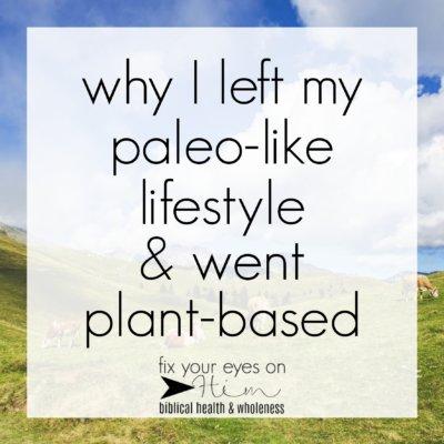 why I left my paleo-like lifestyle and went plant-based
