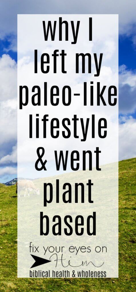 why I left my paleo-like lifestyle & went plant-based | fixyoureyesonhim.com #plantbased #plant #based #paleo #diet #lifestyle #healthy #wellness #nutrition #wap #weston #price #traditional #foods #health