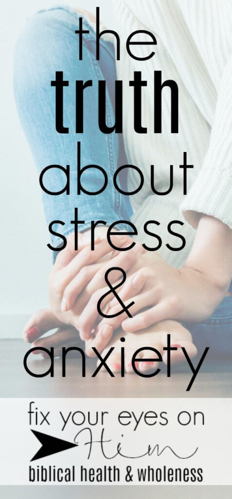 the truth about stress and anxiety | fixyoureyesonhim.com #stress #anxiety #panic #fear #Bible #selfcare #self #care #Christian #faith #biblical #wholistic #health #body #mind #spirit #mental