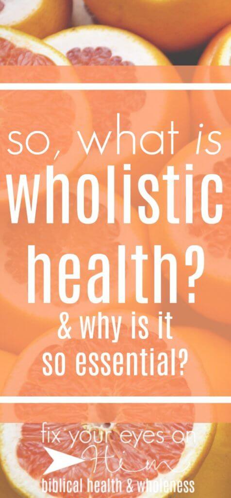 what is wholistic health? | fixyoureyesonhim.com #wholistic #health #wholeness #body #mind #spirit #healthy #Biblical #Christian #faith #wellness #mental
