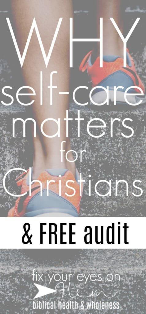 why self-care matter for Christians | fixyoureyesonhim.com #selfcare #self #care #Christian #Biblical #faith #Bible #freebie #printable #audit #mental #health